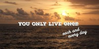 "Why ""You only live once"" is false"