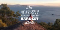 The best view comes after the hardest climb…